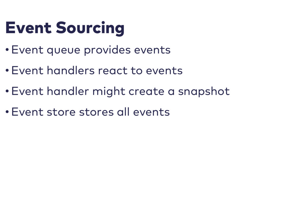 Event Sourcing • Event queue provides events • ...