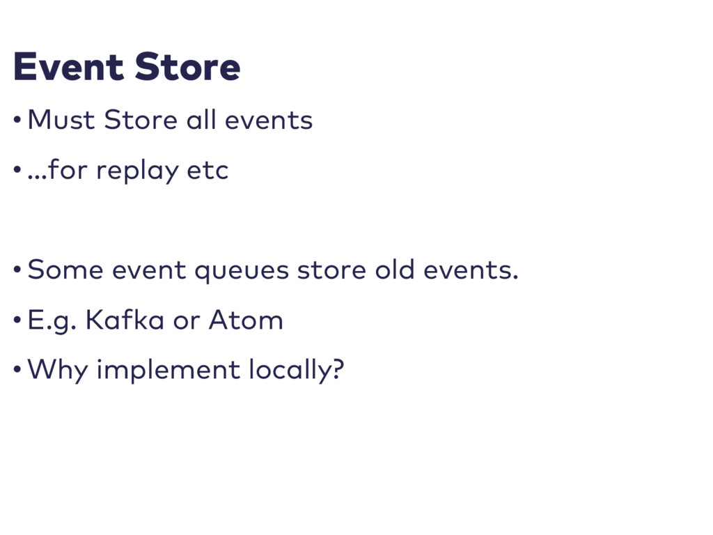 Event Store • Must Store all events • …for repl...