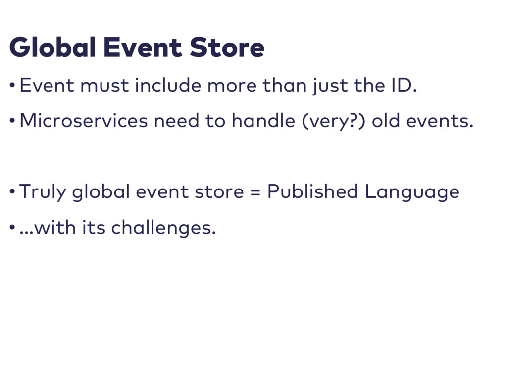 Global Event Store • Event must include more th...