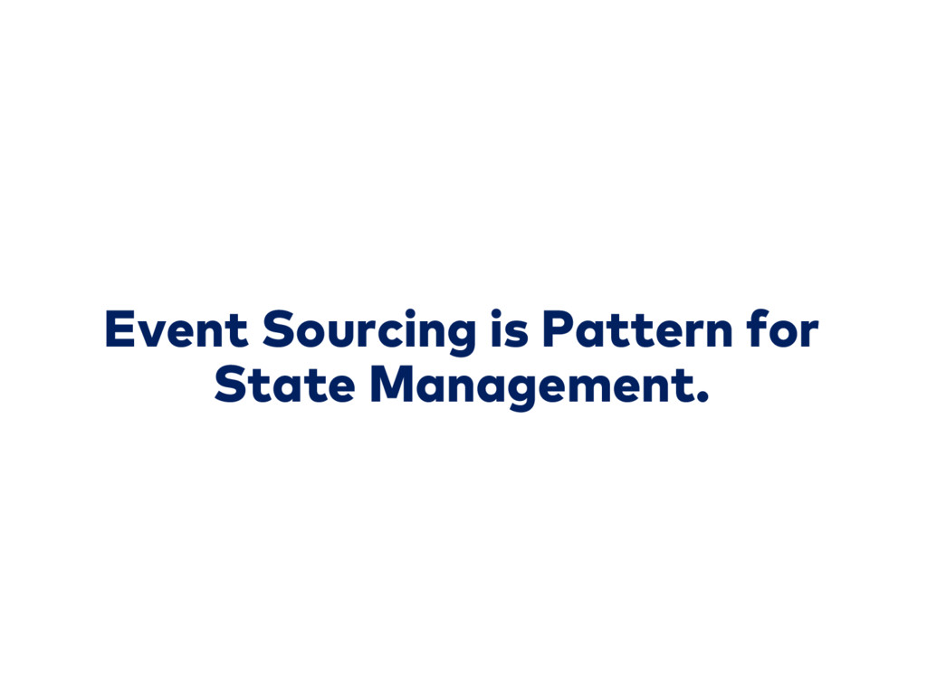 Event Sourcing is Pattern for State Management.