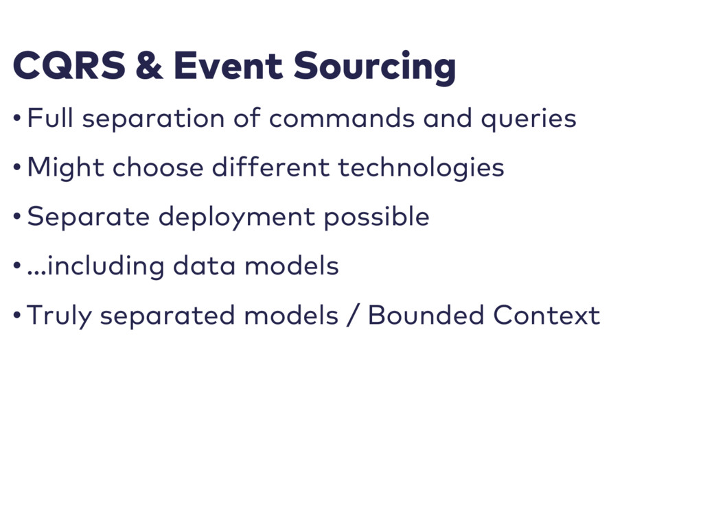 CQRS & Event Sourcing • Full separation of comm...