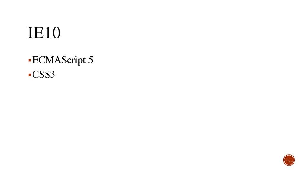 IE10 ▪ECMAScript 5 ▪CSS3