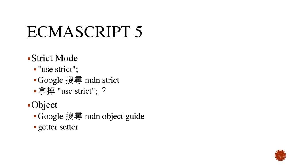 "ECMASCRIPT 5 ▪Strict Mode ▪""use strict""; ▪Googl..."