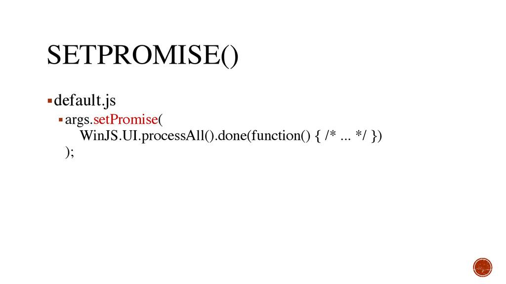 SETPROMISE() ▪default.js ▪args.setPromise( Win...
