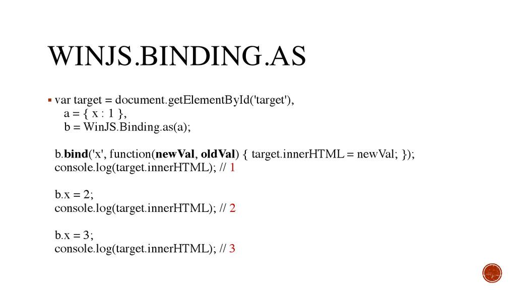 WINJS.BINDING.AS ▪ var target = document.getEle...