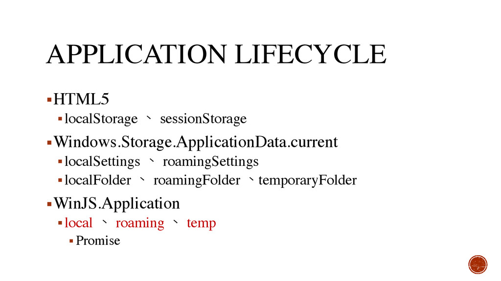APPLICATION LIFECYCLE ▪HTML5 ▪localStorage 、 se...