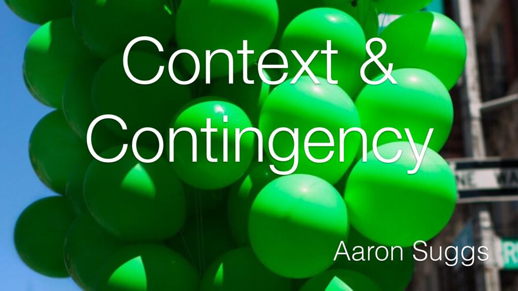 Context & Contingency Aaron Suggs