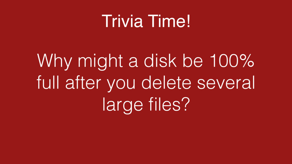 Trivia Time! Why might a disk be 100% full afte...