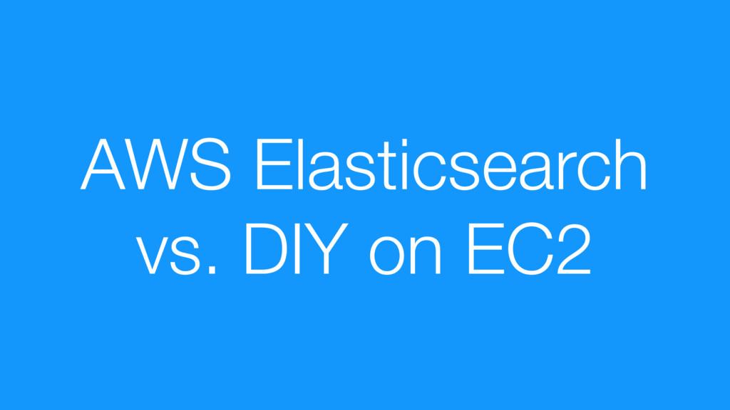 AWS Elasticsearch vs. DIY on EC2