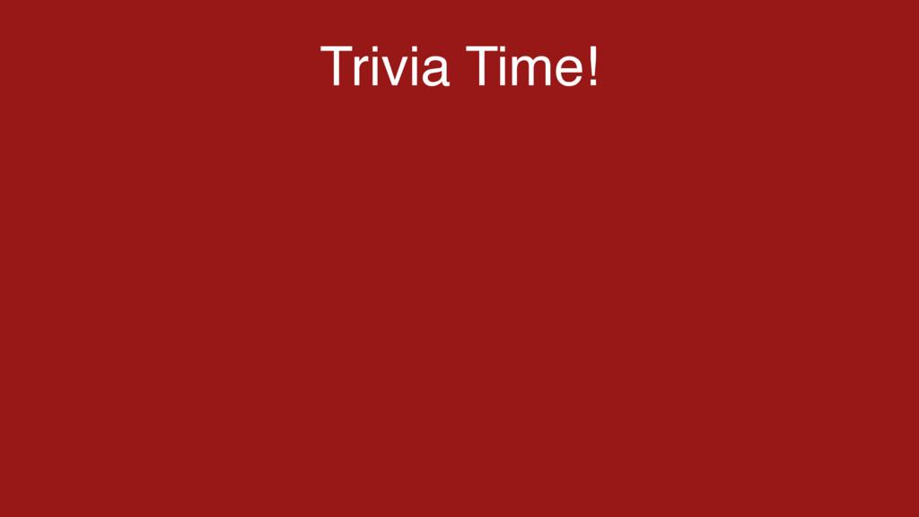 Trivia Time!