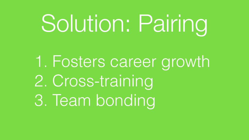 Solution: Pairing 1. Fosters career growth 2. C...