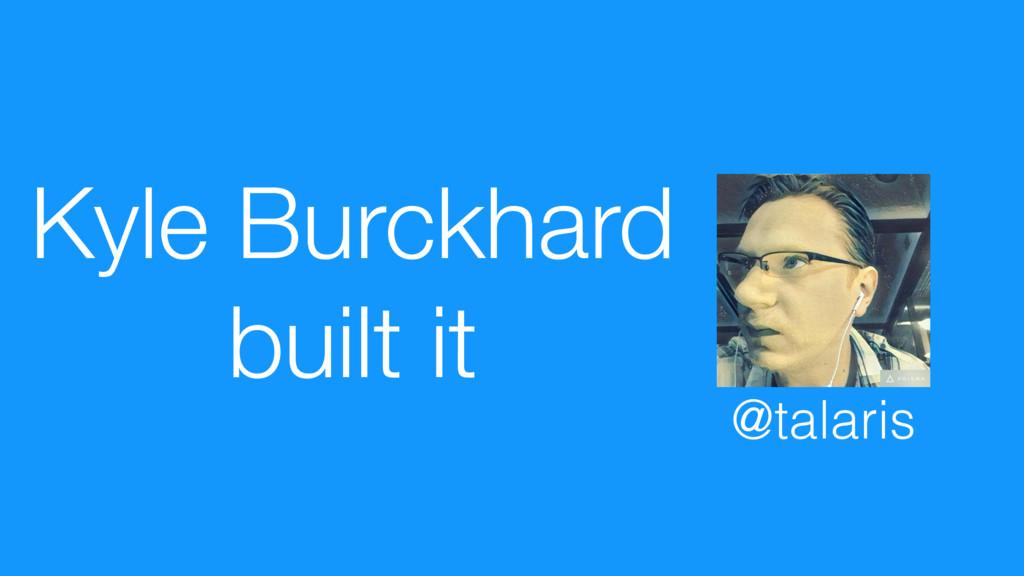 Kyle Burckhard built it @talaris