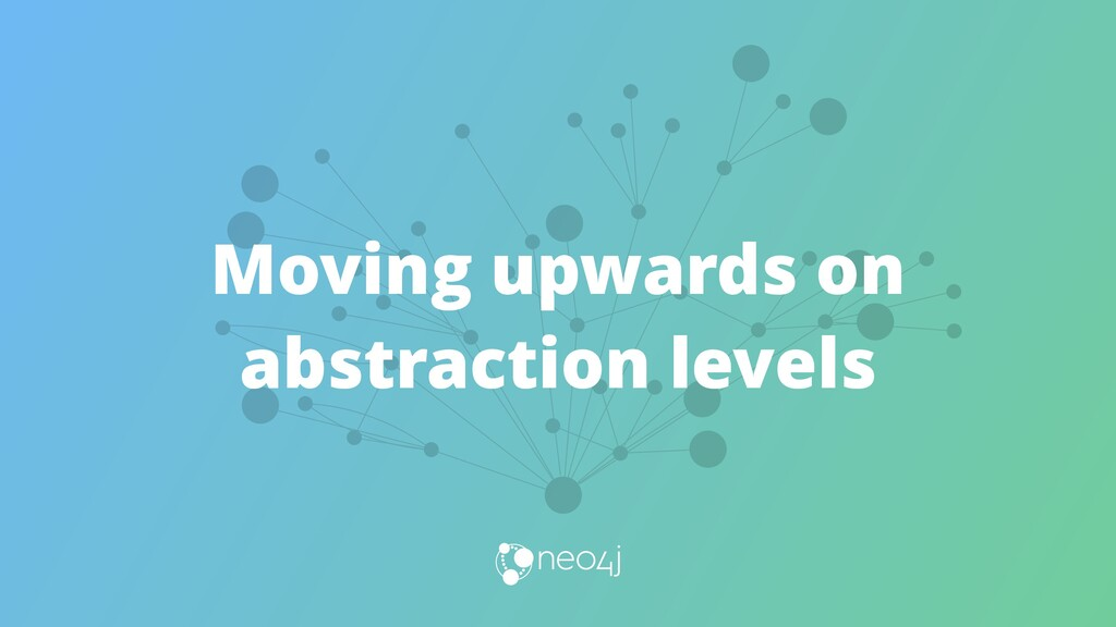 Moving upwards on abstraction levels