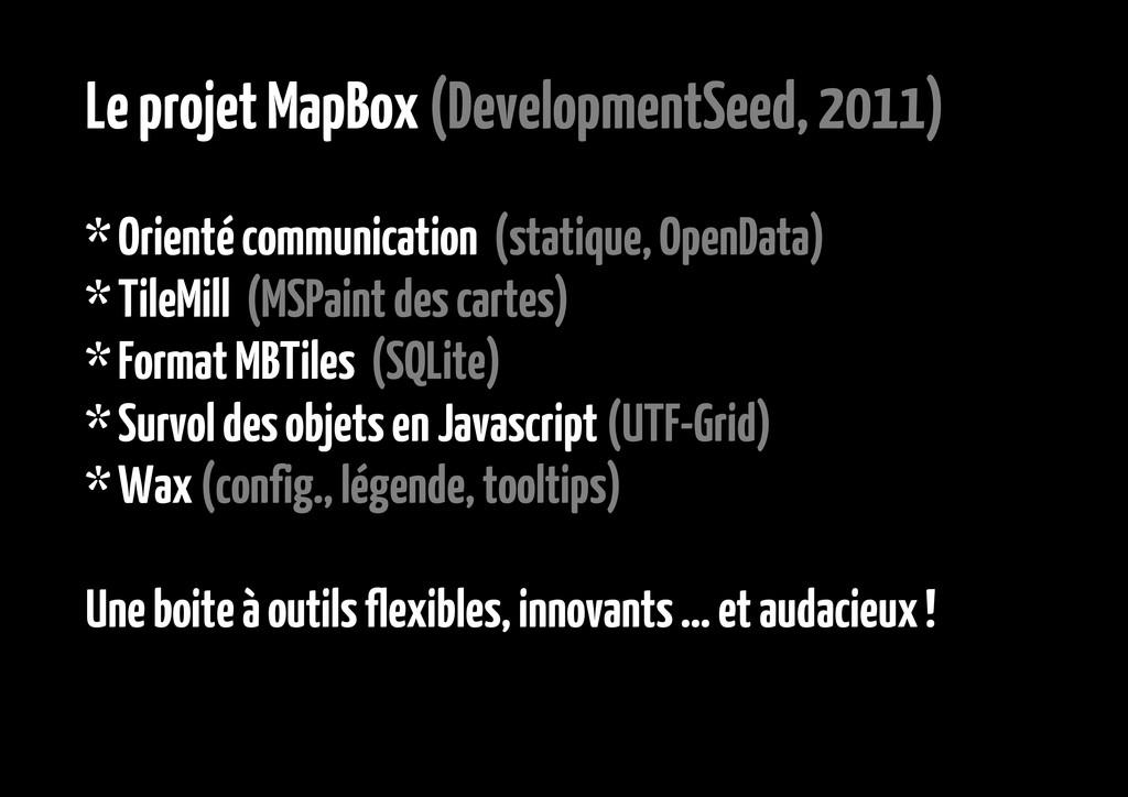 Le projet MapBox (DevelopmentSeed, 2011) * Orie...