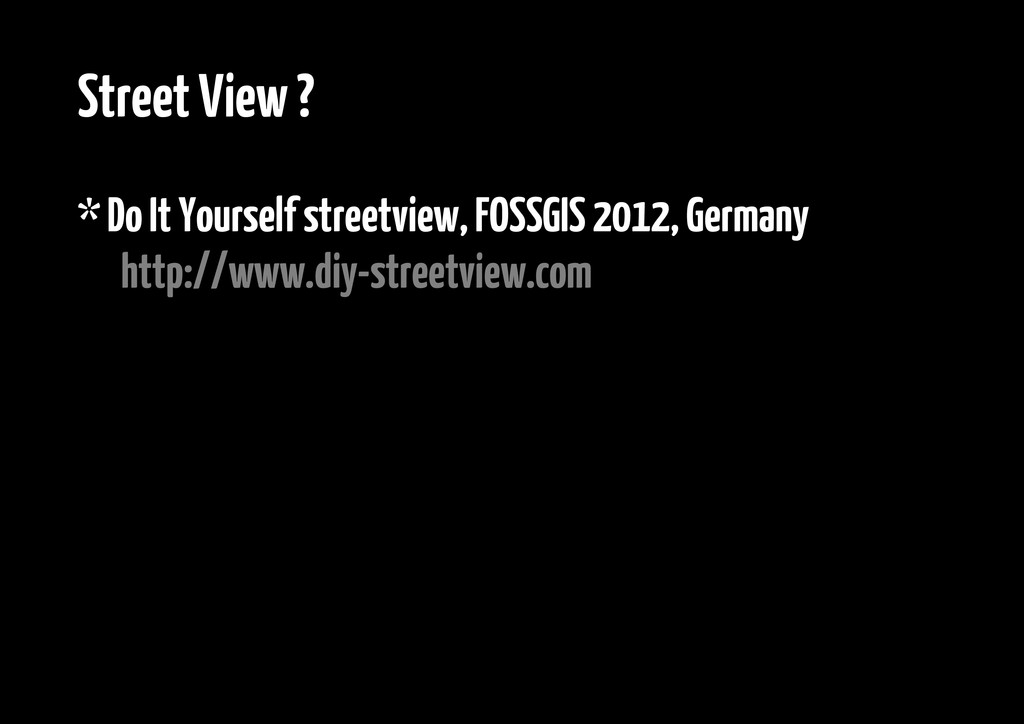 Street View ? * Do It Yourself streetview, FOSS...