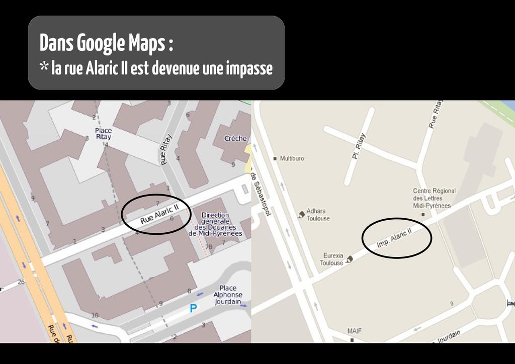 Dans Google Maps : * la rue Alaric II est deven...