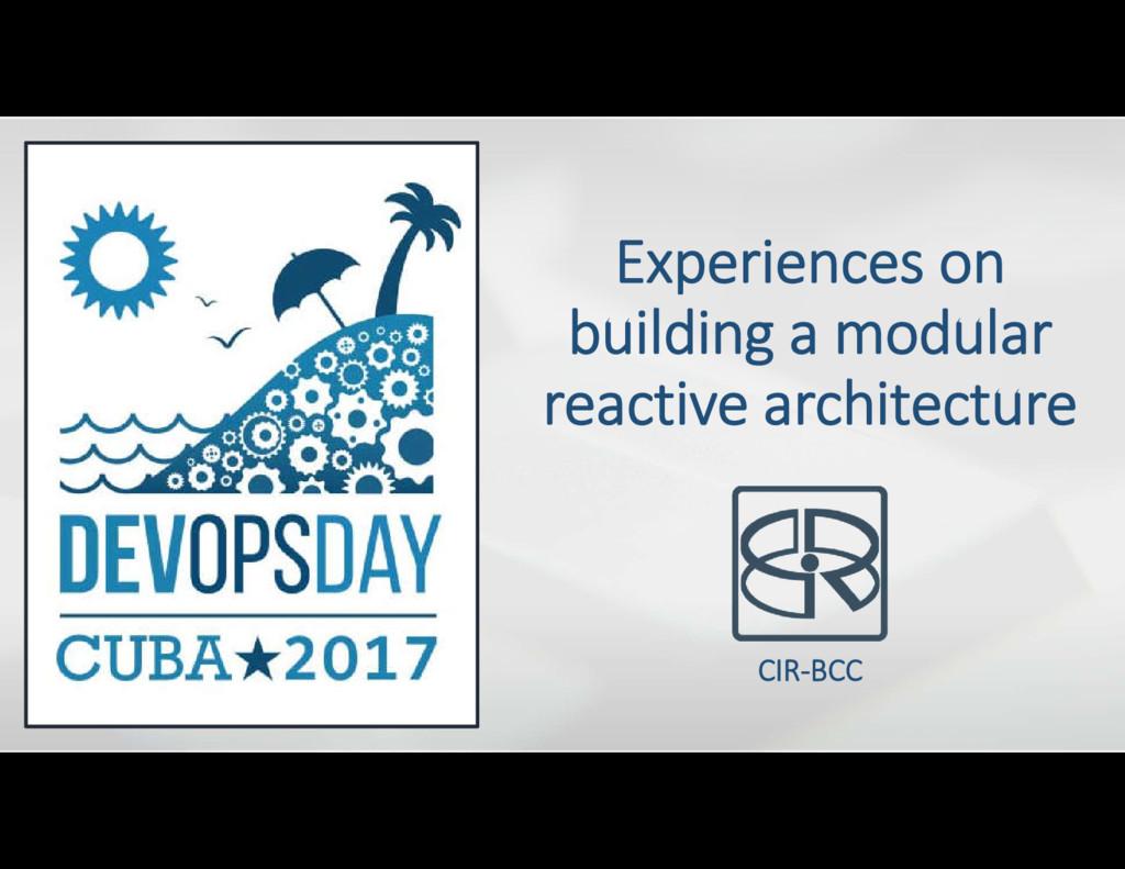 Experiences on building a modular reactive arch...