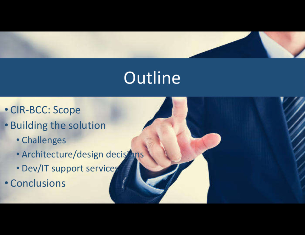•CIR-BCC: Scope •Building the solution • Challe...