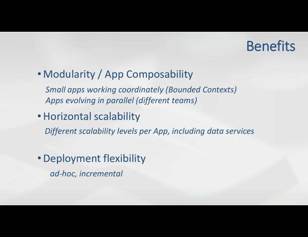 •Modularity / App Composability •Horizontal sca...