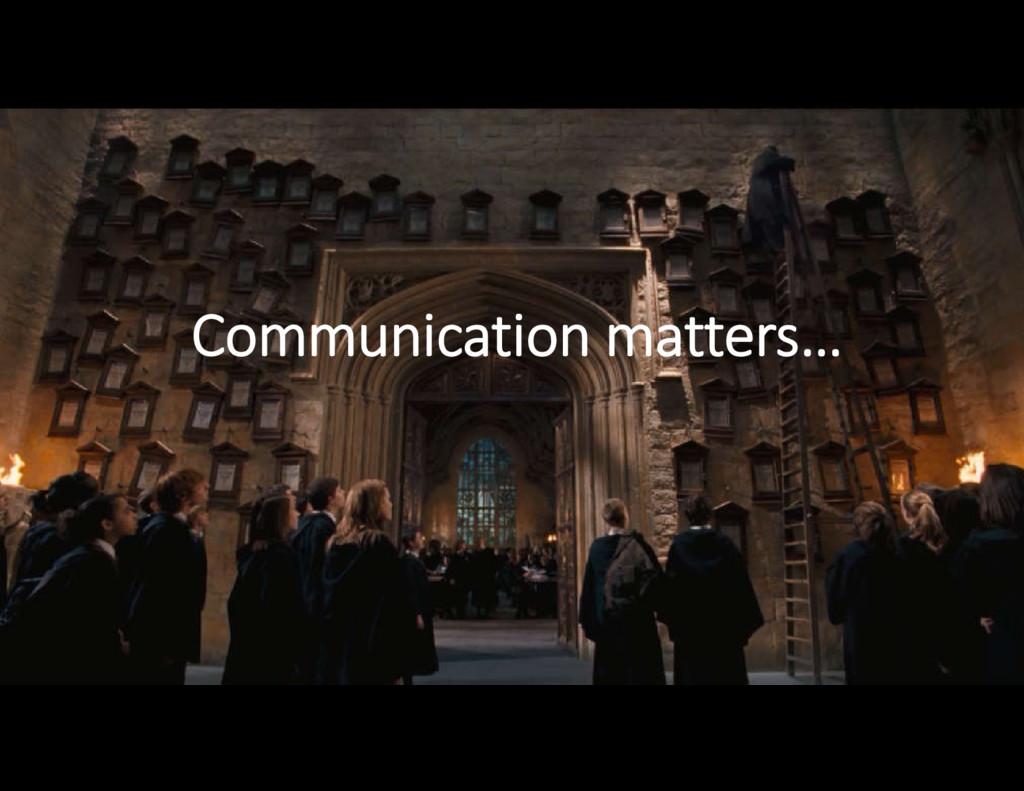 Communication matters…