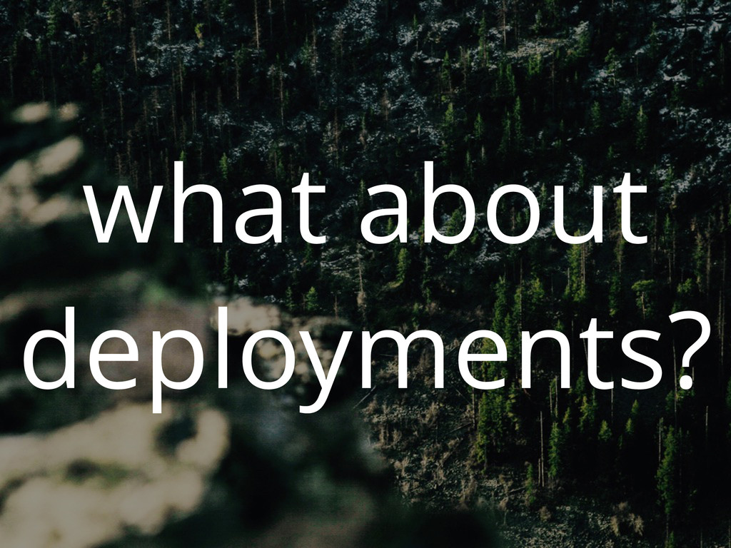 what about deployments?