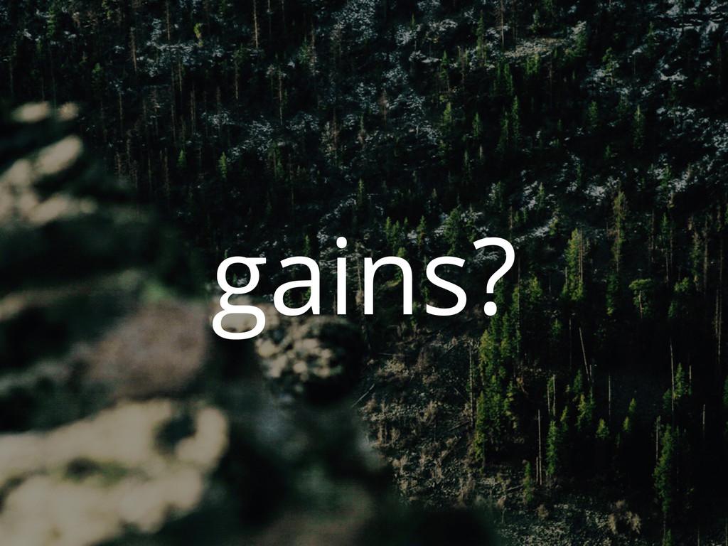 gains?