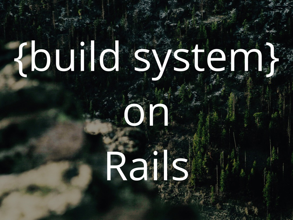 {build system} on Rails