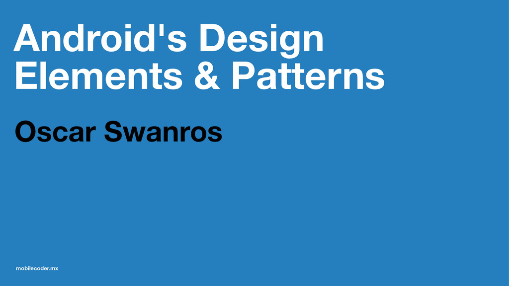 Android's Design Elements & Patterns Oscar Swan...