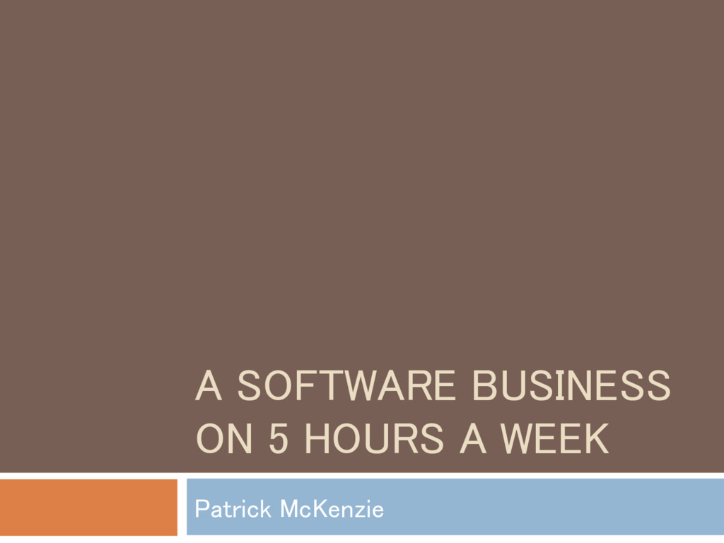 A SOFTWARE BUSINESS ON 5 HOURS A WEEK Patrick M...