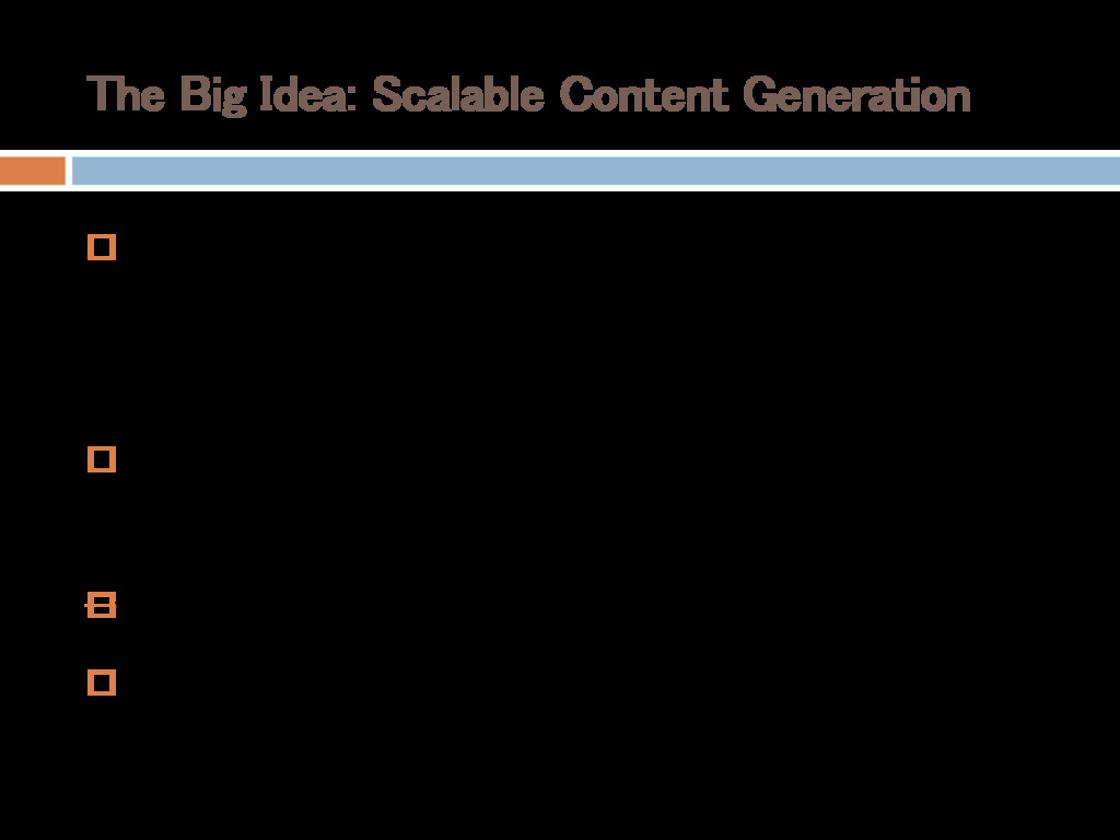 The Big Idea: Scalable Content Generation  Aut...