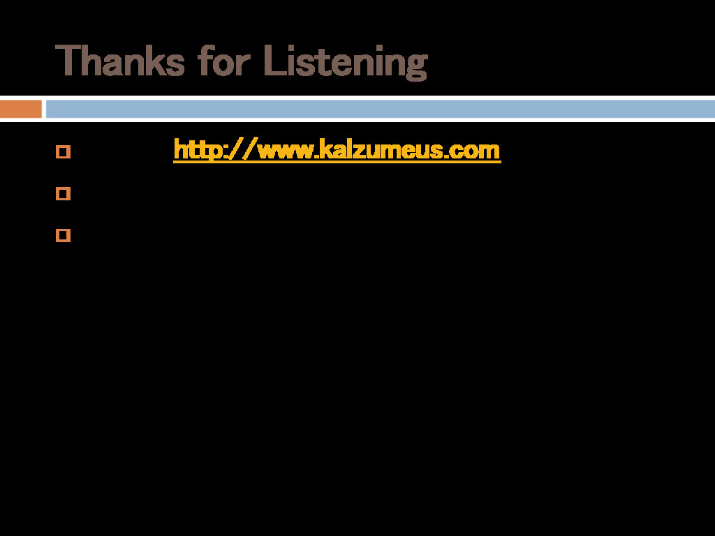 Thanks for Listening  Blog at http://www.kalzu...
