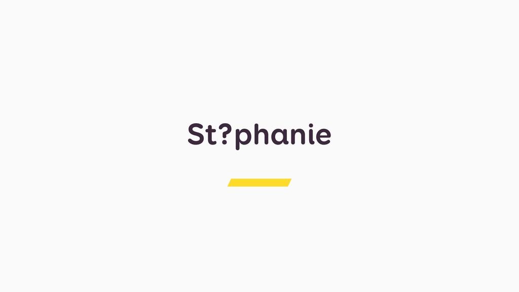 St?phanie