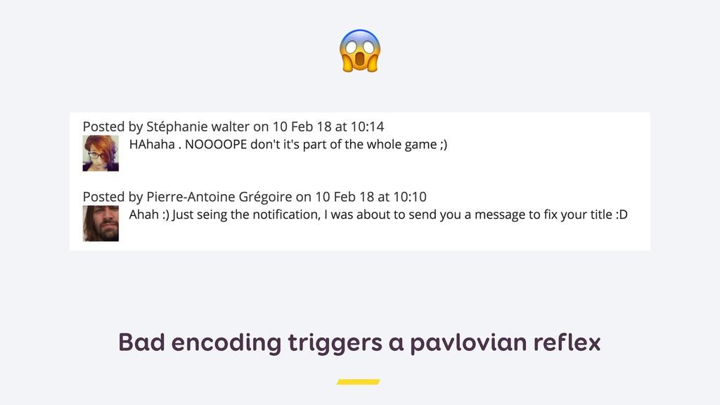 Bad encoding triggers a pavlovian reflex