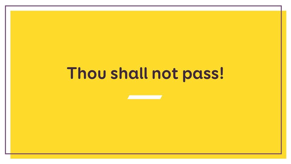 Thou shall not pass!