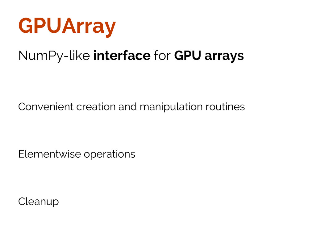 GPUArray NumPy-like interface for GPU arrays Co...