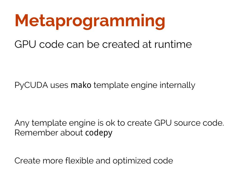 Metaprogramming GPU code can be created at runt...
