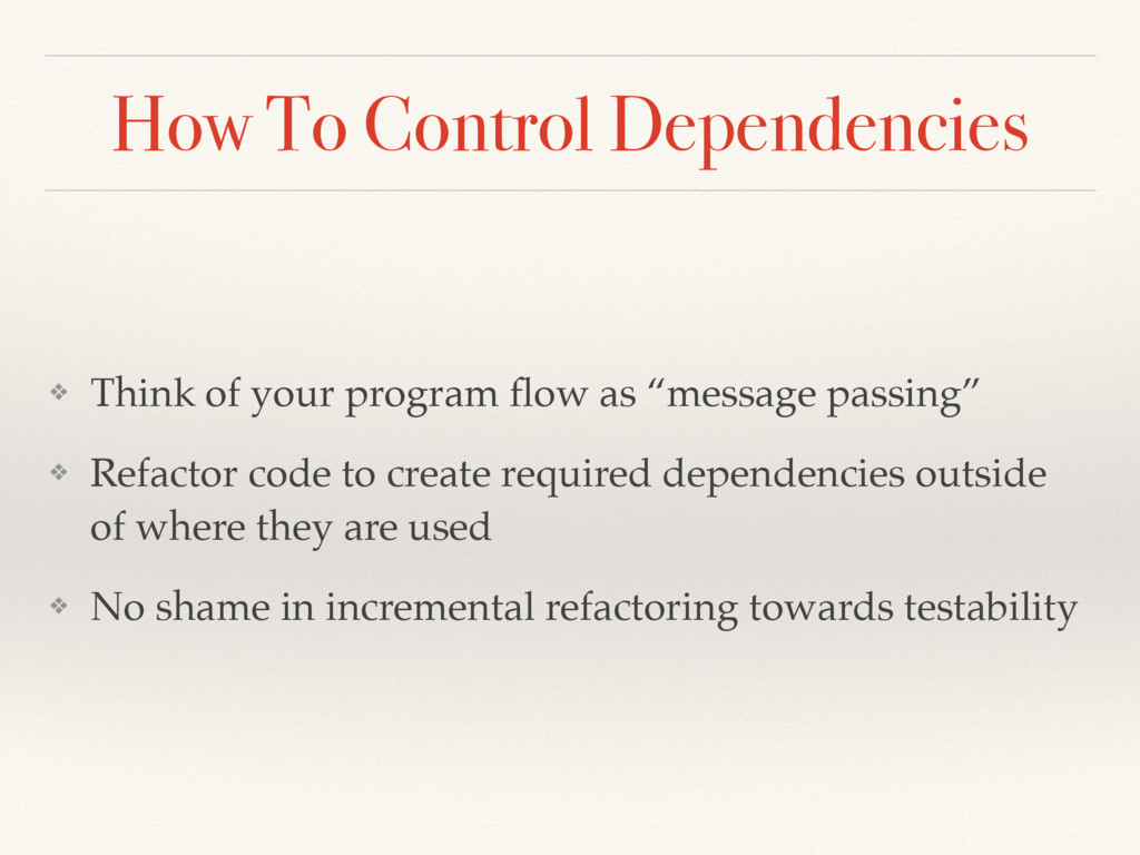 How To Control Dependencies ❖ Think of your pro...