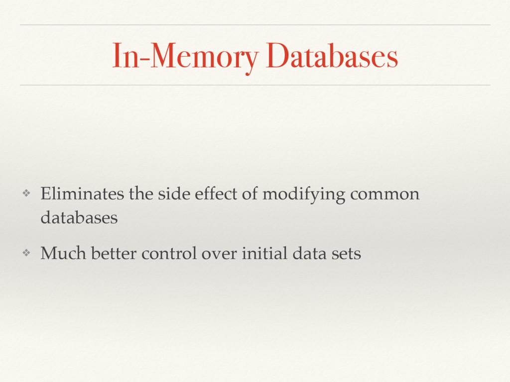 In-Memory Databases ❖ Eliminates the side effec...