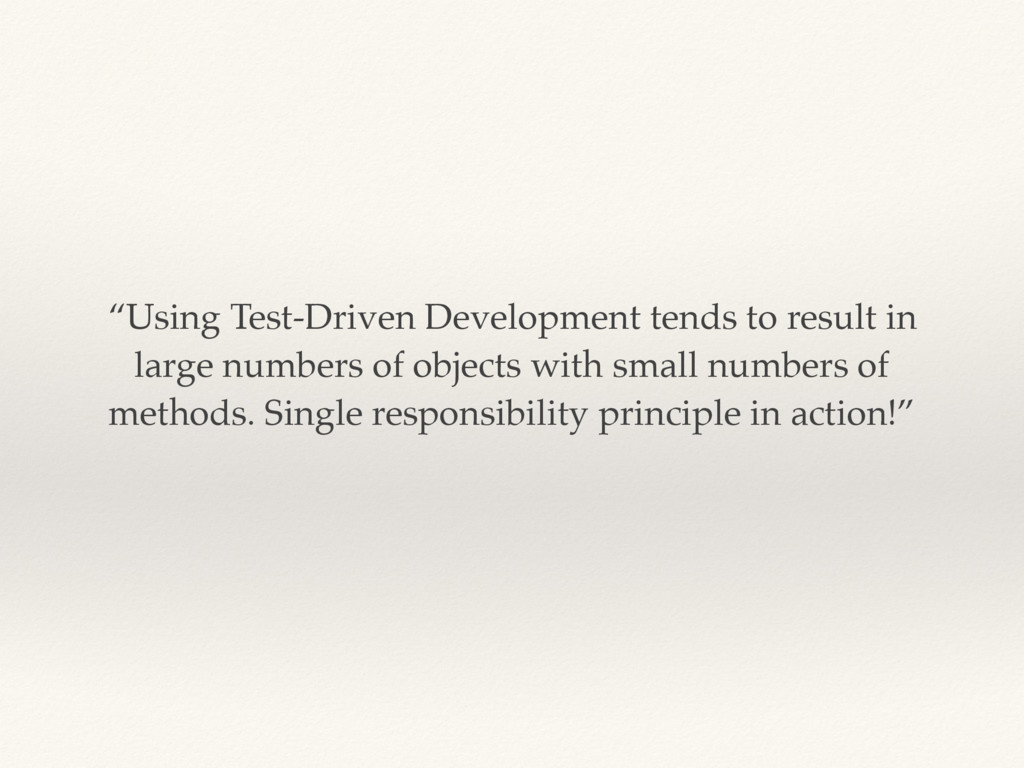 """""""Using Test-Driven Development tends to result ..."""