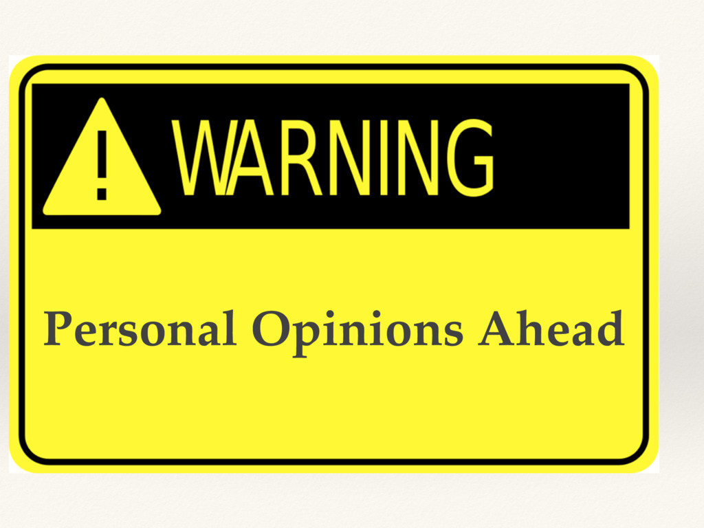 Personal Opinions Ahead