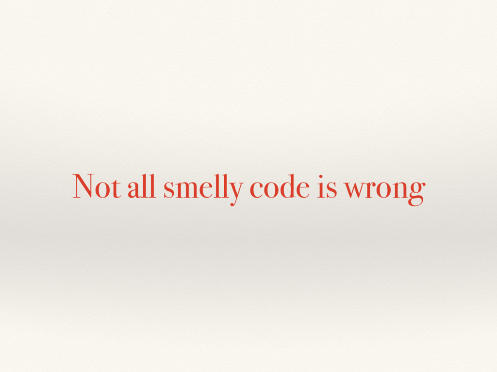 Not all smelly code is wrong