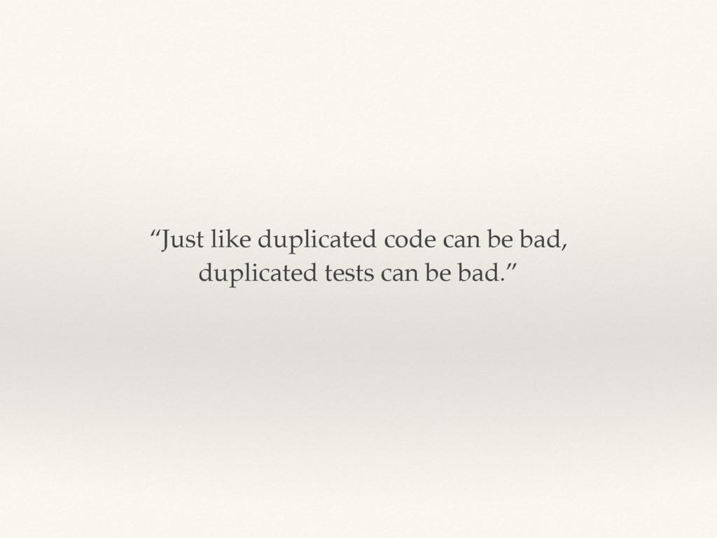 """Just like duplicated code can be bad, duplicat..."