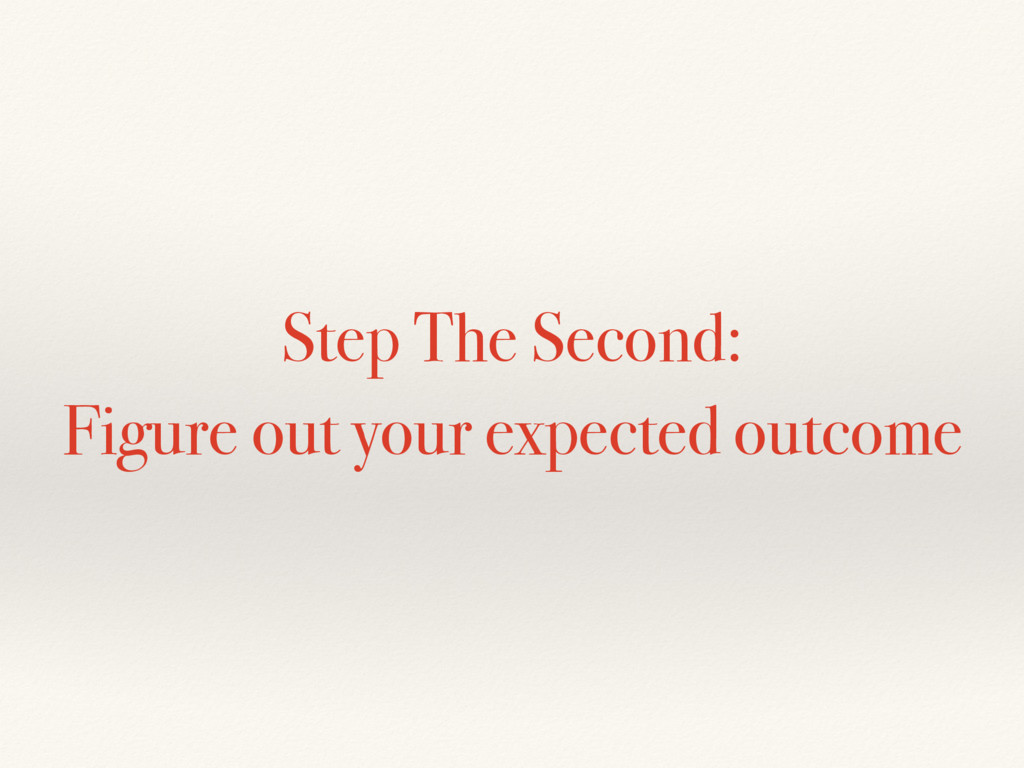 Step The Second: Figure out your expected outco...