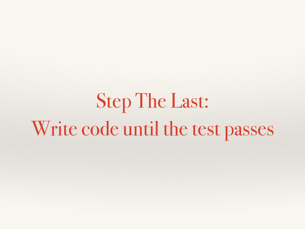 Step The Last: Write code until the test passes