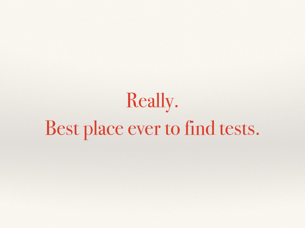 Really. Best place ever to find tests.