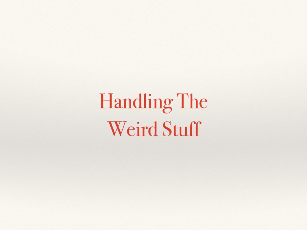 Handling The Weird Stuff