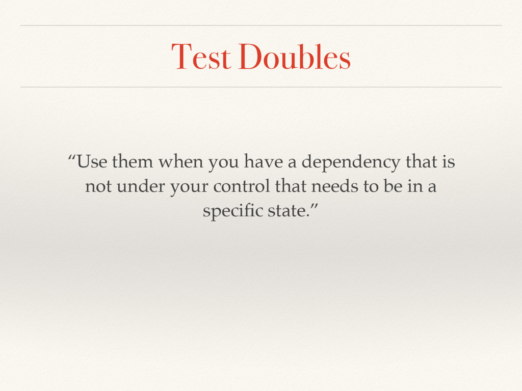 """Test Doubles """"Use them when you have a dependen..."""