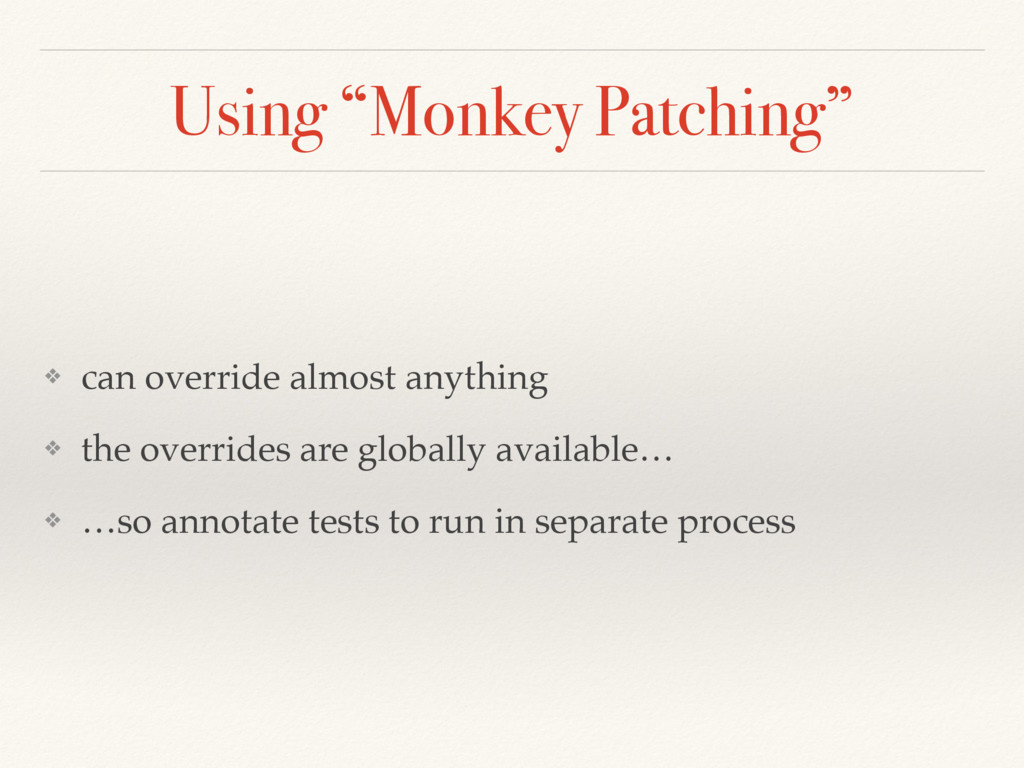 """Using """"Monkey Patching"""" ❖ can override almost a..."""
