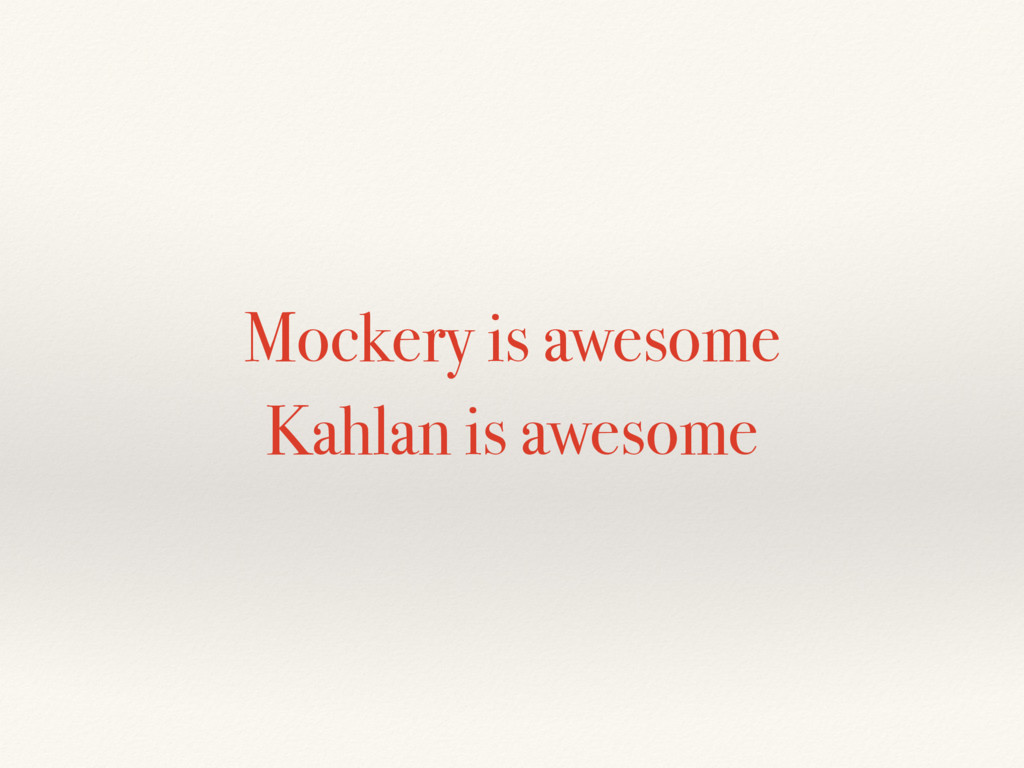 Mockery is awesome Kahlan is awesome