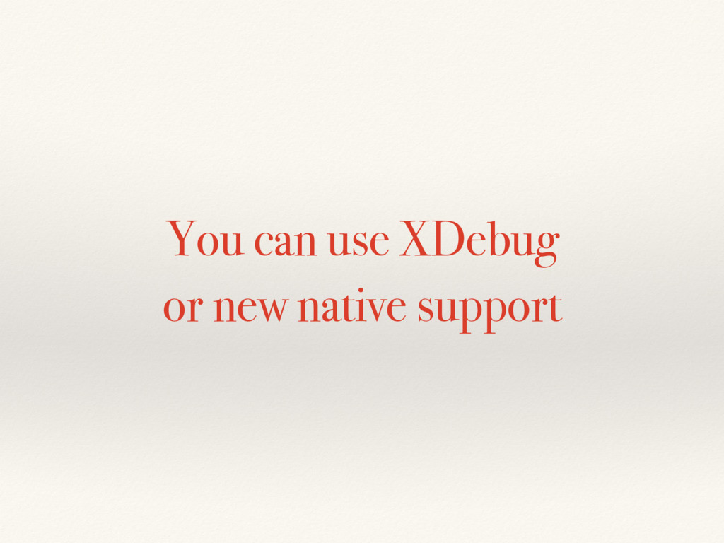You can use XDebug or new native support